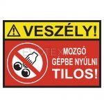 Veszély! Mozgó gépbe nyúlni tilos!